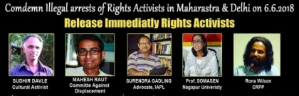 CONDEMN THE ARREST OF SURENDRA GADLING, SUDHIR DHAWALE, RONA WILSON, SHOMA SEN, MAHESH RAUT AND RANA JACOB