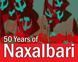 FIFTY YEARS AFTER NAXALBARI UPRISING